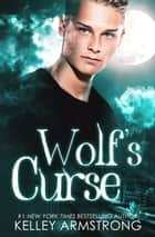 Wolf's Curse ebook by Kelley Armstrong