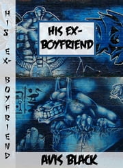 His Ex-Boyfriend - Gay Romance and Rock 'n Roll ebook by Avis Black