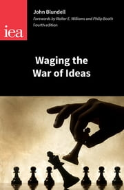 Waging the War of Ideas ebook by John Blundell,Walter E. Williams