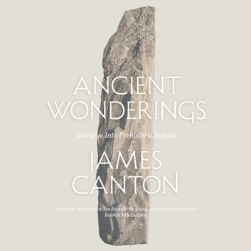 Ancient Wonderings: Journeys Into Prehistoric Britain audiobook by James Canton