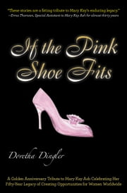 If the Pink Shoe Fits - A Golden Anniversary Tribute to Mary Kay Ash ebook by Doretha Dingler
