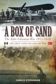 A Box of Sand - The Italo-Ottoman War 1911-1912 ebook by Charles Stephenson