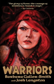 Warriors - Part Three of the Druids trilogy ebook by Barbara Galler-Smith,Josh Langston
