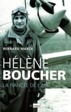Hélène Boucher : la fiancée de l'air ebook by Bernard Marck