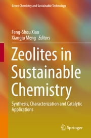 Zeolites in Sustainable Chemistry - Synthesis, Characterization and Catalytic Applications ebook by Feng-Shou Xiao,Xiangju Meng