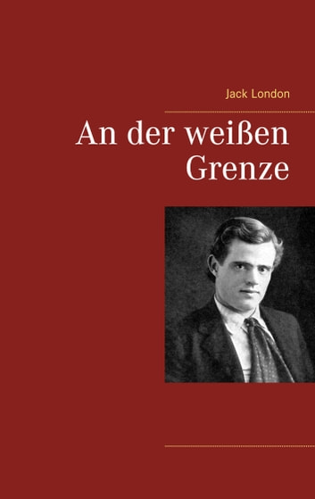An der weißen Grenze ebook by Jack London