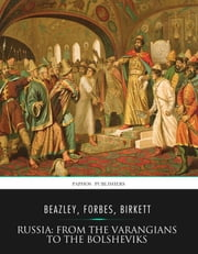 Russia: from the Varangians to the Bolsheviks ebook by Raymond Beazley,Nevill Forbes,G.A. Birkett