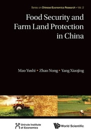 Food Security and Farm Land Protection in China ebook by Yushi Mao,Nong Zhao,Xiaojing Yang