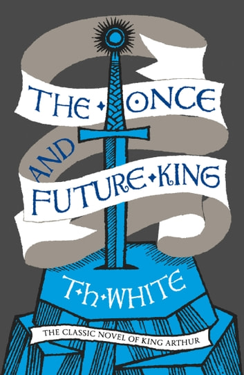 The Once and Future King ebook by T. H. White