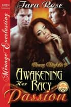 Awakening Her Racy Passion ebook by Tara Rose