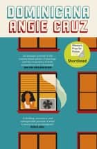 Dominicana - SHORTLISTED FOR THE WOMEN'S PRIZE FOR FICTION 2020 ebook by Angie Cruz