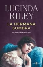La hermana sombra (Las Siete Hermanas) - La historia de Star ebook by Lucinda Riley