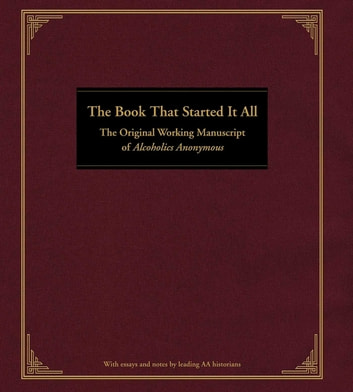The Book That Started It All - The Original Working Manuscript of Alcoholics Anonymous ebook by Anonymous