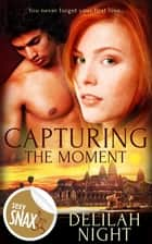 Capturing the Moment ebook by Delilah Night