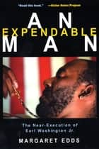 An Expendable Man - The Near-Execution of Earl Washington, Jr. ebook by Margaret Edds