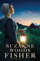 The Devoted (The Bishop's Family Book #3) - A Novel ebook by Suzanne Woods Fisher