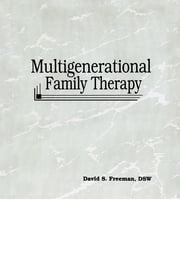 Multigenerational Family Therapy ebook by David S Freeman