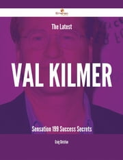 The Latest Val Kilmer Sensation - 199 Success Secrets ebook by Craig Christian