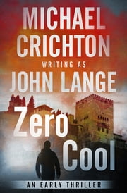 Zero Cool - An Early Thriller ebook by Michael Crichton, John Lange