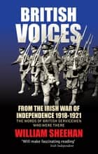 British Voices of the Irish War of Independence - The words of British servicemen in Ireland 1918–1921 eBook by William Sheehan