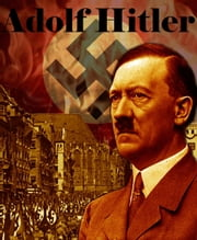 Adolf Hitler ebook by Bibliographyprint Publishing