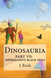 Dinosauria: Part VII: Supermassive Black Hole ebook by J. Rock
