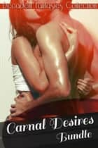 Carnal Desires Bundle (Babysitters, Gay First Time, Menage) ebook by Decadent Fantasies Collection