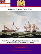 Narrative of a Captivity in France and Flanders Between the Years 1803 and 1809 ebook by Pickle Partners Publishing,Captain Edward Boys, R.N.