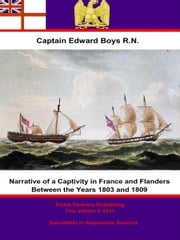 Narrative of a Captivity in France and Flanders Between the Years 1803 and 1809 ebook by Captain Edward Boys, R.N.