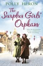 The Surplus Girls' Orphans ebook by Polly Heron