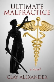 Ultimate Malpractice ebook by Clay Alexander