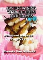Entertaining With Cookies and Cakes - Different Ways of Serving Cookies ebook by Brenda Van Niekerk