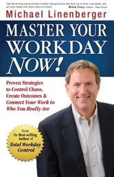 Master Your Workday Now: Proven Strategi ebook by Michael Linenberger
