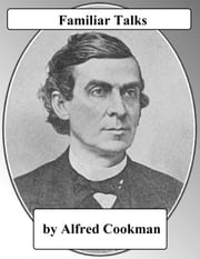 Familiar Talks on the Subject of the Higher Christian Life ebook by Alfred Cookman
