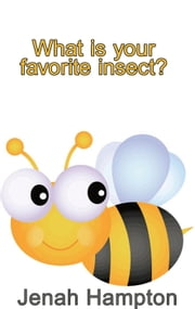 What Is Your Favorite Insect? (Illustrated Children's Book Ages 2-5) ebook by Jennifer Hampton