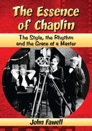 The Essence of Chaplin - The Style, the Rhythm and the Grace of a Master ebook by John Fawell