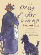 Emily Carr and Her Dogs ebook by Emily Carr