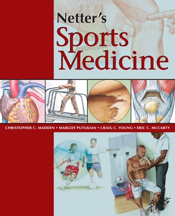 Netter's Sports Medicine E-Book ebook by Christopher Madden, MD, FACSM,Margot Putukian, MD, FACSM,Eric McCarty, MD,Craig Young, MD