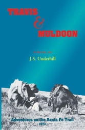 Travis & Muldoon--Adventures On The Santa Fe Trail ebook by Underhill, John, S.