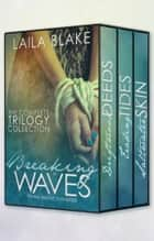 Breaking in Waves - The Complete Trilogy Collection ebook by Laila Blake
