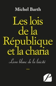 Les lois de la République et la charia ebook by Michel Barth