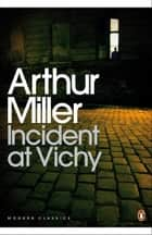 Incident at Vichy ebook by Arthur Miller