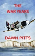 The War Years ebook by Dawn Pitts