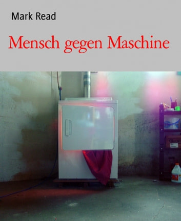 Mensch gegen Maschine ebook by Mark Read