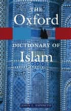 The Oxford Dictionary of Islam ebook by John L. Esposito
