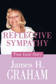 Reflective Sympathy - True Love Story ebook by James H. Graham