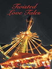 Twisted Love Tales ebook by S.J. Kellogg