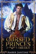 The Cursed Princes Trilogy ebook by Amber Jantine