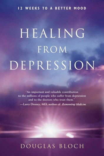 Healing from Depression - 12 Weeks to a Better Mood ebook by Douglas Bloch, MA