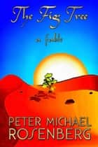 The Fig Tree - a fable ebook by Peter Michael Rosenberg